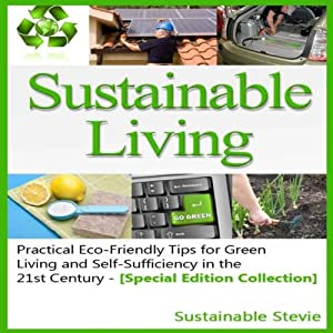 Sustainable Living: Practical Eco-Friendly Tips for Green Living and Self-Sufficiency in the 21st Century | [Sustainable Stevie]