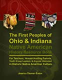 The First Peoples of Ohio and Indiana: Native American History Resource Book