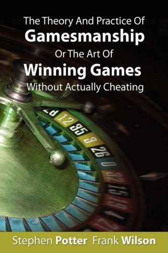 The Theory and Practice of Gamesmanship or The Art of Winnin