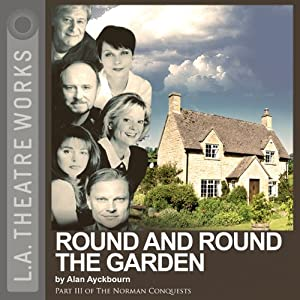 Round and Round the Garden: Part Three of Alan Ayckbourn's The Norman Conquests trilogy | [Alan Ayckbourn]