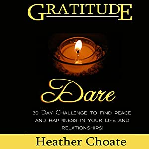 Gratitude Dare: 30 Day Challenge to Find Peace and Happiness in Your Life and Relationships! Audiobook