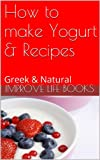How to make Yogurt & Recipes: Greek & Natural