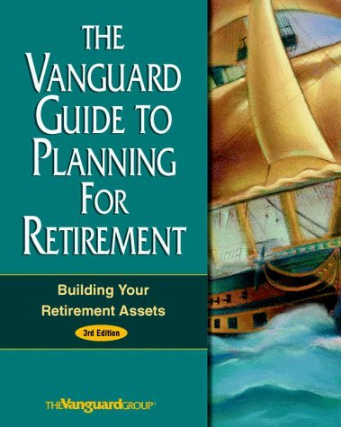 the-vanguard-guide-to-planning-for-retirement-building-your-retirement-assets-by-vanguard-group-of-i