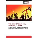 Sistemas Energéticos, Mercado y Estado: El rol de los recursos naturales energéticos y la política energética...