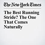 The Best Running Stride? The One That Comes Naturally   Gretchen Reynolds