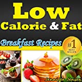 Low Calorie & Fat: Healthy Breakfast Recipes! Discover New Healthy Breakfast Ideas. Healthy Muffin Recipes, Healthy Smoothies, Healthy Egg Recipes and ... Only! (Low Calorie & Fat Recipes Book 1)
