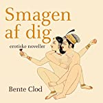 Smagen af dig: erotiske noveller   Bente Clod