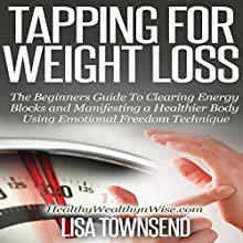 Tapping for Weight Loss: The Beginners Guide to Clearing Energy Blocks and Manifesting a Healthier Body Using Emotional Freedom Technique, Energy Healing Series (       UNABRIDGED) by Lisa Townsend Narrated by Sandra Brautigam
