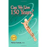 Can We Live 150 Years?: Your Body Maintenance Handbookby Ph.D., Mikhail Tombak