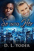 So Into Her: Book 1 of 3