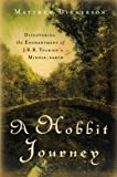 Matthew Dickerson A Hobbit Journey: Discovering The Enchantment Of J. R. R. Tolkien's Middle-Earth