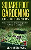 Square Foot Gardening: Grow your own Organic Fruits and Vegetables in Less Space (Gardening for Beginners, Urban Gardening, Organic Square Foot Gardening)