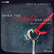When the World was Flat (And We Were in Love) | [Ingrid Jonach]