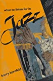 img - for By Mr. Barry Kernfeld What to Listen For in Jazz [Hardcover] book / textbook / text book
