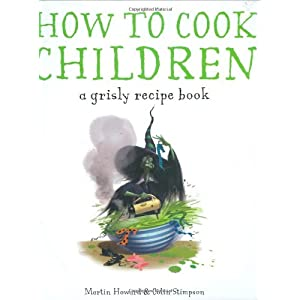 How to Cook Children: A Grisly Recipe Book