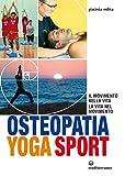 Osteopatia Yoga Sport: Il movimento nella vita, la vita nel movimento (L'altra medicina)