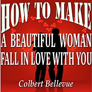 How to Make a Beautiful Woman Fall in Love with You | [Colbert Bellevue]