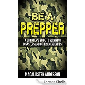 Be a Prepper: A Beginner's Guide to Surviving Disasters and Other Emergencies (English Edition)