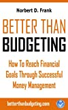 img - for Better than Budgeting - How to Reach Financial Goals Through Successful Money Management book / textbook / text book
