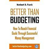 Better than Budgeting: How to Reach Financial Goals Through Successful Money Management ~ Norbert D. Frank