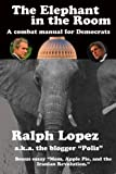 The Elephant in the Room; A Combat Manual for Democrats