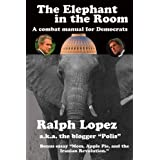 The Elephant in the Room; A Combat Manual for Democrats ~ Ralph Lopez