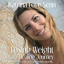 Losing Weight Is a Healing Journey (       UNABRIDGED) by Katrina Love Senn Narrated by Katrina Love Senn
