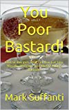 You Poor Bastard!: Classic Recipes That Let You Eat Like Royalty Without Spending A Kings Ransom