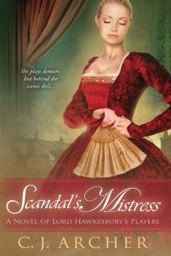 Scandal's Mistress (A Novel of Lord Hawkesbury's Players) by C.J. Archer