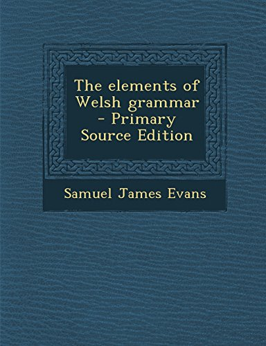 The elements of Welsh grammar  - Primary Source Edition