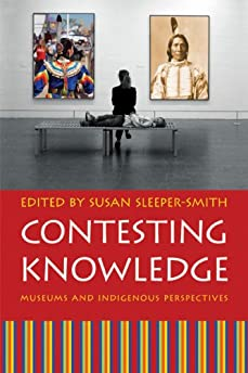 Contesting Knowledge : Museums and Indigenous Perspectives