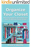 Organize Your Closet - How To Organize Your Cluttered Closet Today