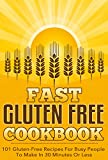 Fast Gluten FREE Cookbook - 101 - Gluten FREE Recipes For Busy People To Make In 30 Minutes Or Less (gluten free cookbook, gluten free recipes, gluten free diet, gluten free menu 2)