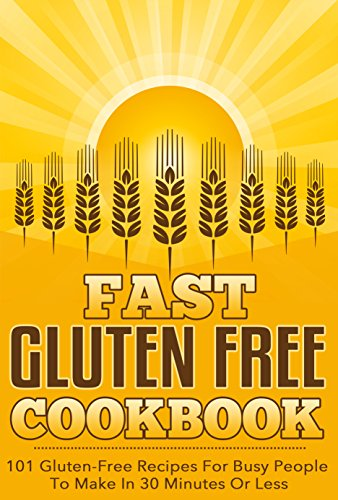 Fast Gluten FREE Cookbook - 101 - Gluten FREE Recipes For Busy People To Make In 30 Minutes Or Less (gluten free cookbook, gluten free recipes, gluten free diet, gluten free menu 2) by Bryan Johnson