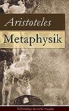 Metaphysik - Vollst�ndige deutsche Ausgabe: Theoretische Philosophie: Das Grundlegende aller Wirklichkeit