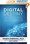 Digital Destiny: How the New Age of D...