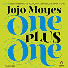 One Plus One: A Novel (       UNABRIDGED) by Jojo Moyes Narrated by Elizabeth Bower, Ben Elliot, Nicola Stanton, Steven France