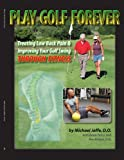 Play Golf Forever: Treating Low Back Pain &amp; Improving your Golf Swing Through Fitness