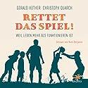 Rettet das Spiel! Weil Leben mehr als Funktionieren ist Hörbuch von Gerald Hüther, Christoph Quarch Gesprochen von: Nick Benjamin