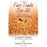 "Fair Trade for All: How Trade Can Promote Development (Initiative for Policy Dialogue Series C)von ""Joseph E. Stiglitz"""