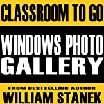 Windows Photo Gallery Classroom-To-Go: Windows Vista Edition | William Stanek