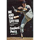 Me and the Spitter;: An Autobiographical Confession ~ Gaylord Perry