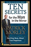 Ten Secrets for the Man in the Mirror (0310243068) by Morley, Patrick