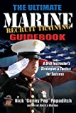 Gunnery Sergeant Nick Popaditch The Ultimate Marine Recruit Training Guidebook