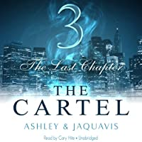 The Cartel 3: The Last Chapter (       UNABRIDGED) by Ashley & JaQuavis Narrated by Cary Hite