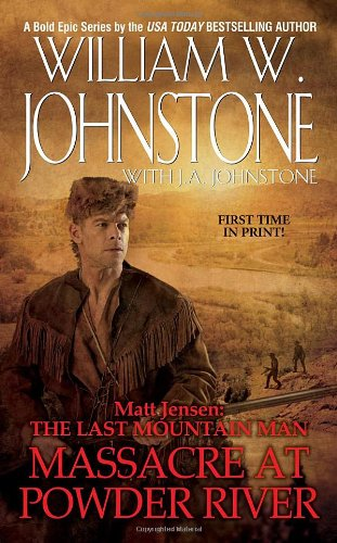 Massacre at Powder River (Matt Jensen, The Last Mountain Man #7), William W. Johnstone, J.A. Johnstone