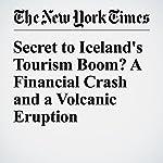 Secret to Iceland's Tourism Boom? A Financial Crash and a Volcanic Eruption | Kimiko De Freytas Tamura