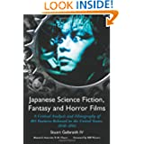 Japanese Science Fiction, Fantasy And Horror Films: A Critical Analysis and Filmography of 103 Features Released...