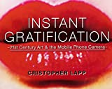 img - for Instant Gratification: 21st Century Art & the Mobile Phone Camera book / textbook / text book