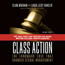 Class Action: The Landmark Case That Changed Sexual Harassment Law (       UNABRIDGED) by Clara Bingham, Laura Leedy Gansler Narrated by Gabrielle De Cuir